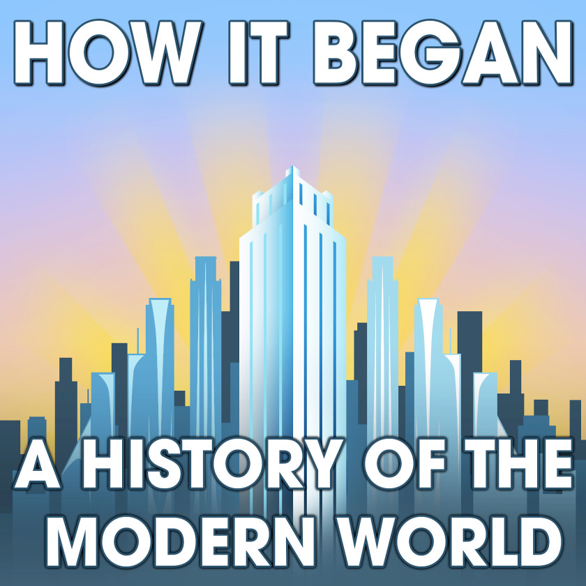 How it began a history of the modern world podcast